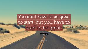 you don't have to be great to start, but you have to start to be great, zig ziglar, how to stay healthy