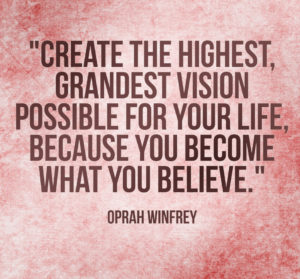 Create-the-highest-grandest-vision-possible-for-your-life-because-you-become-what-you-believe-copy